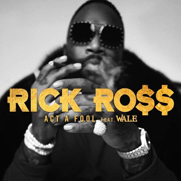 Rick Ross  ft Wale  - Act A Fool