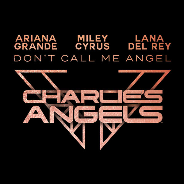 Ariana Grande  ft Miley Cyrus  & Lana Del Rey  - Don't Call Me Angel (Charlie's Angels)